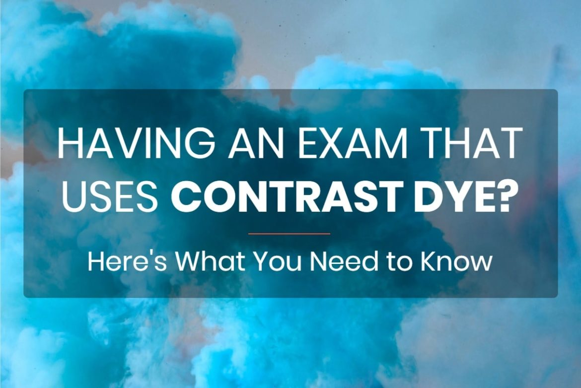 Having an Exam that Uses Contrast Dye? Here's What You Need to Know