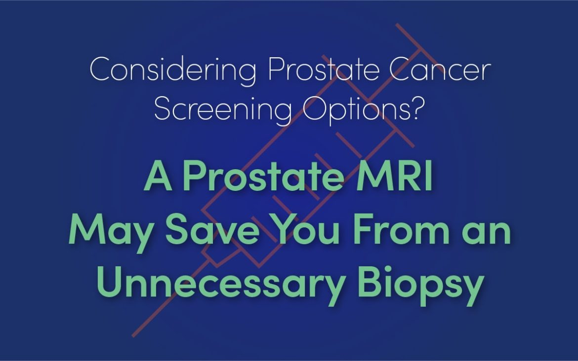 A Prostate MRI Might Save You From an Unnecessary Biopsy